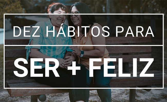 Dez hábitos para ser mais feliz