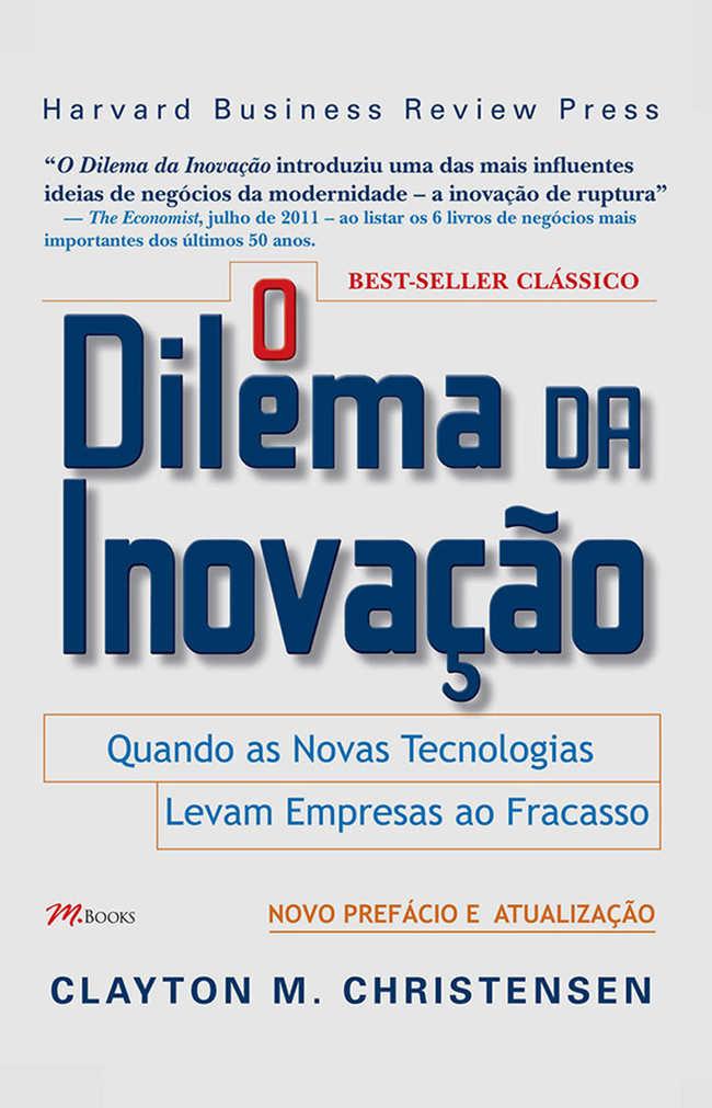 O Dilema da Inovação, de Clayton M. Christensen, também publicado em português