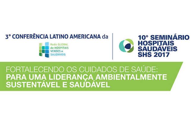 Conferência Latino Americana da Rede Global Hospitais Verdes e Saudáveis e Seminário Hospitais Saudáveis acontecem em São Paulo